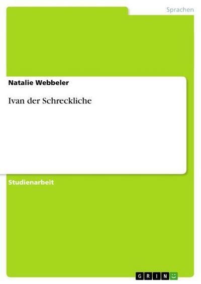 Ivan der Schreckliche - GRIN Verlag - Taschenbuch, Deutsch, Natalie Webbeler, ,