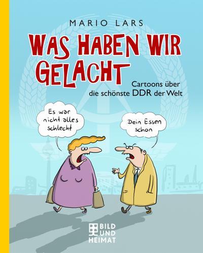 Was haben wir gelacht; Cartoons über die schönste DDR der Welt; Deutsch