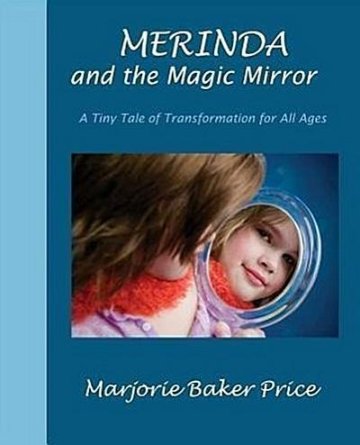 Merinda and the Magic Mirror: A Tiny Tale of Transformation for All Ages
