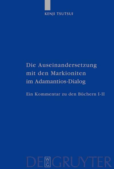 Die Auseinandersetzung mit den Markioniten im Adamantios-Dialog