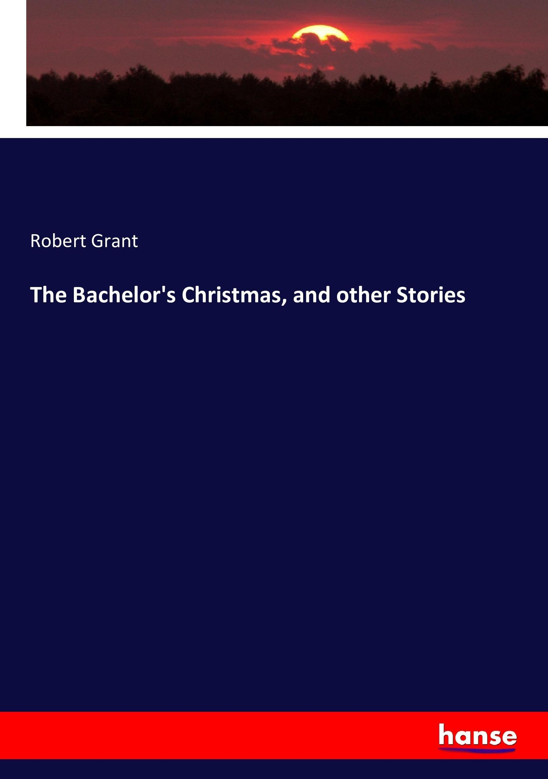 The Bachelor's Christmas, and other Stories Robert Grant