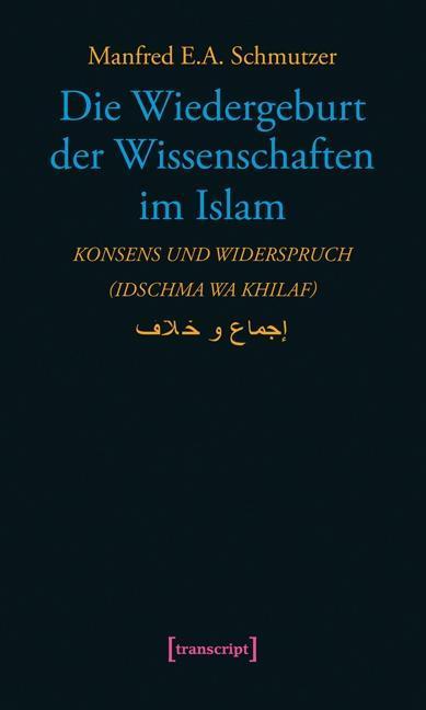 Die Wiedergeburt der Wissenschaften im Islam: Konsens und Widerspruch (idsc ...