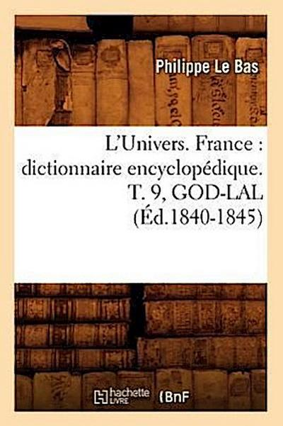 L'Univers. France: Dictionnaire Encyclopédique. T. 9, God-Lal (Éd.1840-1845)