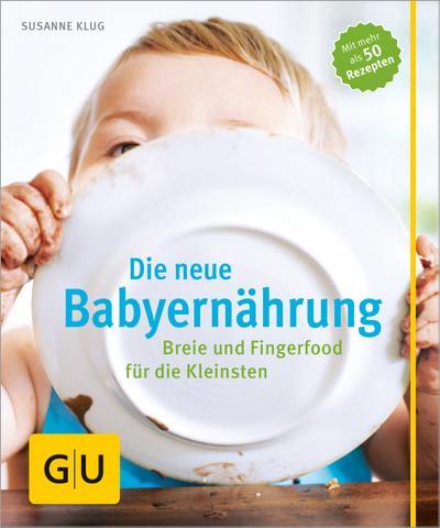 Die neue Babyernährung; Breie und Fingerfood für die Kleinsten   ; GU Partnerschaft & Familie Einzeltitel ; Deutsch; ca. 96 S., 40 Fotos -
