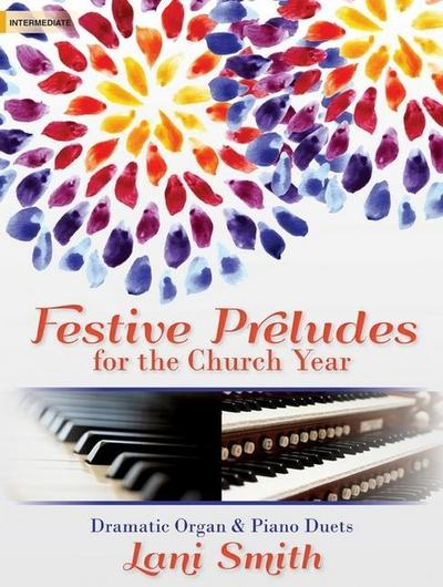 Festive Preludes for the Church Year: Dramatic Organ & Piano Duets