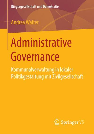 Administrative Governance: Kommunalverwaltung in lokaler Politikgestaltung mit Zivilgesellschaft (Bürgergesellschaft und Demokratie)