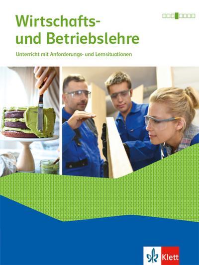Wirtschafts- und Betriebslehre. Unterricht mit Anforderungs- und Lernsituationen Ausgabe 2021. Schülerbuch mit Onlineangebot