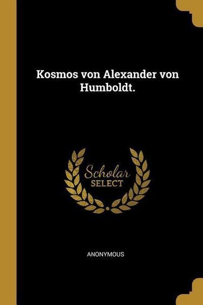 Kosmos Von Alexander Von Humboldt.