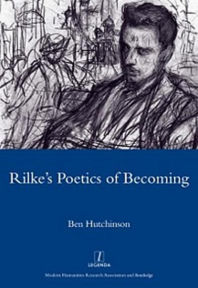 Rainer Maria Rike, 1893-1908: Poetry as Process - A Poetics of Becoming