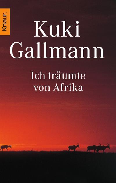 Ich träumte von Afrika : Roman , [der Roman zum neuen Columbia-Pictures-Film mit Kim Basinger].