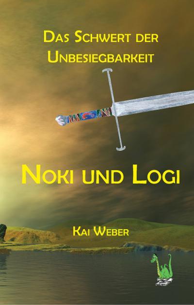 Noki und Logi: Das Schwert der Unbesiegbarkeit
