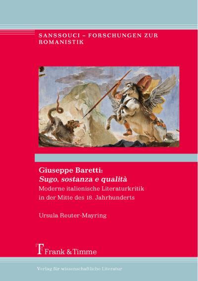 Giuseppe Baretti: Sugo, sostanza e qualità: Moderne italienische Literaturkritik in der Mitte des 18. Jahrhunderts (Sanssouci - Forschungen zur Romanistik)