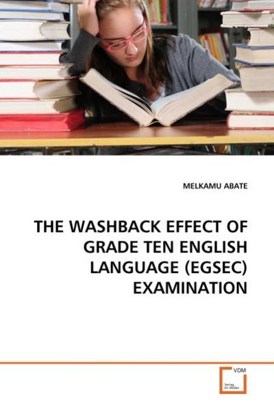 THE WASHBACK EFFECT OF GRADE TEN ENGLISH LANGUAGE (EGSEC) EXAMINATION
