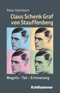 Claus Schenk Graf von Stauffenberg: Wagnis - Tat - Erinnerung (Mensch - Zeit - Geschichte)