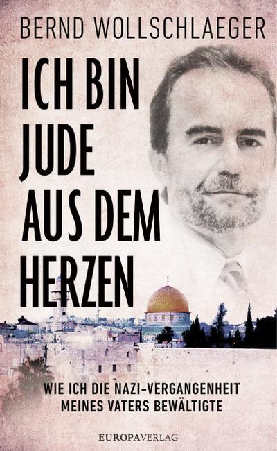 Ich bin Jude aus dem Herzen; Wie ich die Nazi-Vergangenheit meines Vaters bewältigte; Übers. v. Kauschke, Mike; Deutsch