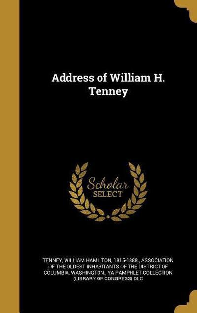 ADDRESS OF WILLIAM H TENNEY