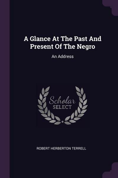 A Glance at the Past and Present of the Negro: An Address