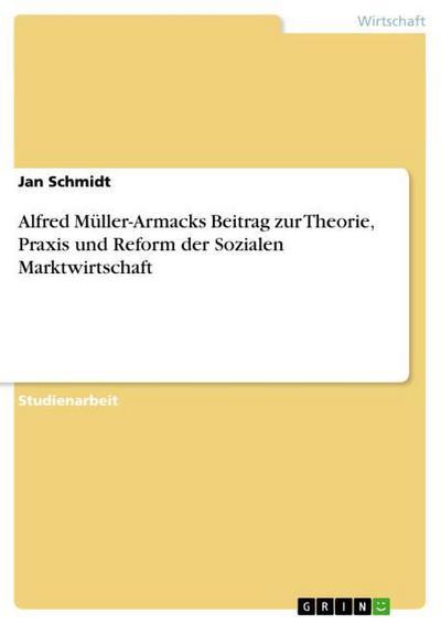 Alfred Müller-Armacks Beitrag zur Theorie, Praxis und Reform der Sozialen Marktwirtschaft