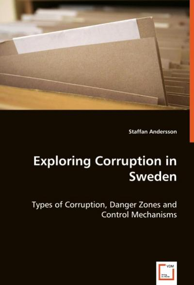 Exploring Corruption in Sweden: Types of Corruption, Danger Zones and Control Mechanisms
