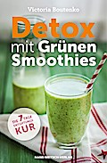 Detox mit Grünen Smoothies; Die 7-Tage-Entgif ...