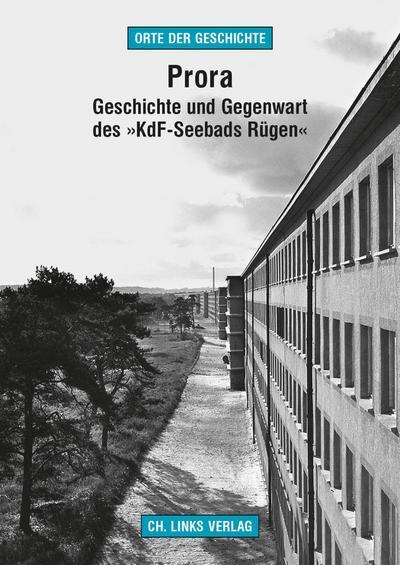 Prora; Geschichte und Gegenwart des »KdF-Seebads Rügen«; Deutsch; 13 schw.-w. Abb. 25 farb. Abb.