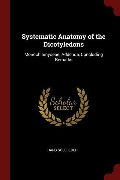 Systematic Anatomy of the Dicotyledons: Monochlamydeae. Addenda, Concluding Remarks