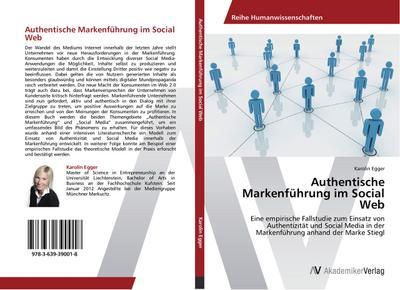 Authentische Markenführung im Social Web: Eine empirische Fallstudie zum Einsatz von Authentizität und Social Media in der Markenführung anhand der Marke Stiegl