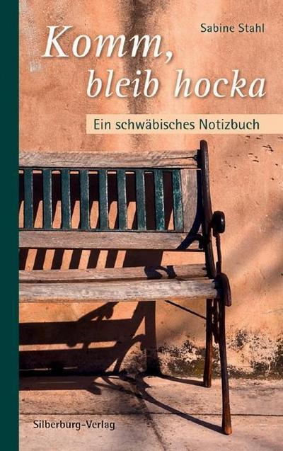 Komm, bleib hocka: Ein schwäbisches Notizbuch