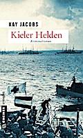 Kieler Helden; Kriminalroman; Zeitgeschichtli ...