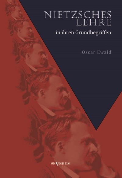 Nietzsches Lehre in ihren Grundbegriffen - Die ewige Wiederkunft des Gleichen und der Sinn des Übermenschen: Eine Kritische Untersuchung