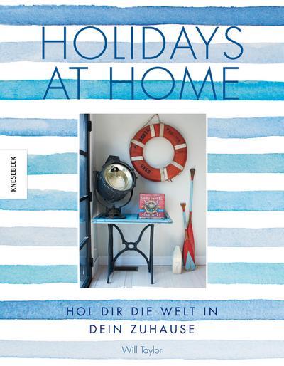 Holidays at Home; Hol dir die Welt in dein Zuhause; Fotos v. Boyd, Andrew; Deutsch; 300 farb. Abb.