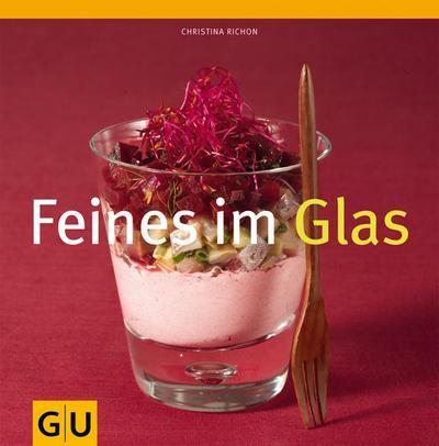 Feines im Glas   ; GU Kochen & Verwöhnen Autoren-Kochbuecher; Deutsch; , 40 farb. Fotos -