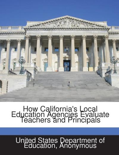 How California's Local Education Agencies Evaluate Teachers and Principals