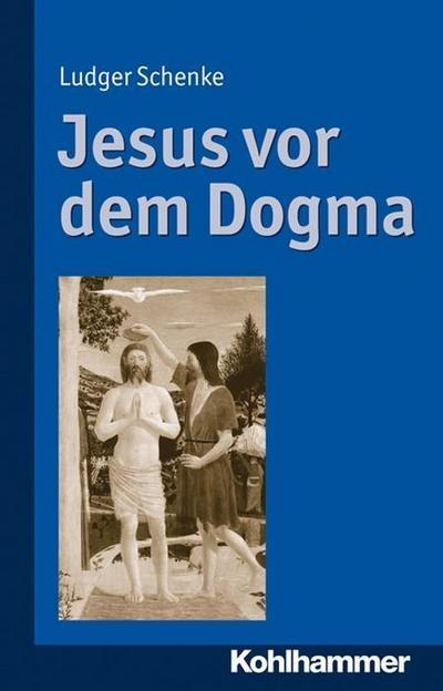 Jesus vor dem Dogma: Zur inneren Überzeugungskraft der Worte Jesu