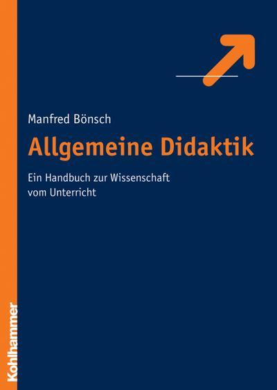 Allgemeine Didaktik. Ein Handbuch zur Wissenschaft vom Unterricht