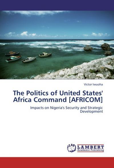 The Politics of United States' Africa Command [AFRICOM]