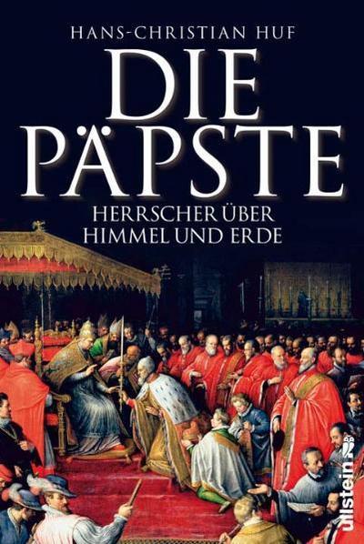 Die Päpste: Gewalt über Himmel und Erde: Herrscher über Himmel und Erde