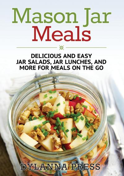 mason-jar-meals-delicious-and-easy-jar-salads-jar-lunches-and-more-for-meals-on-the-go