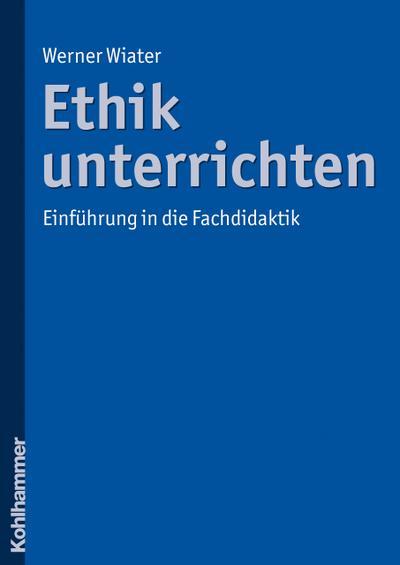 Ethik unterrichten: Einführung in die Fachdidaktik