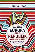 Warum Europa eine Republik werden muss!; Eine ...