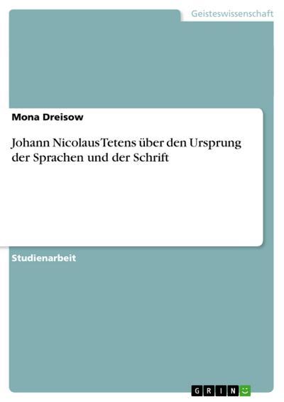 Johann Nicolaus Tetens über den Ursprung der Sprachen und der Schrift