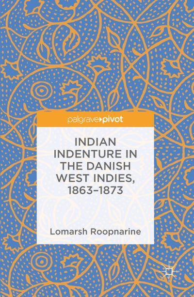 Indian Indenture in the Danish West Indies, 1863-1873