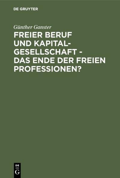 Freier Beruf und Kapitalgesellschaft - das Ende der freien Professionen?
