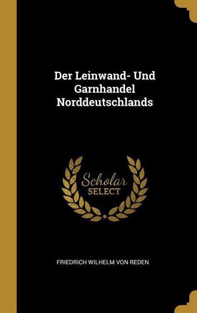 Der Leinwand- Und Garnhandel Norddeutschlands