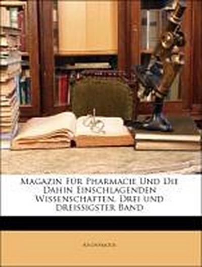 Magazin Für Pharmacie Und Die Dahin Einschlagenden Wissenschaften, Drei und dreissigster Band