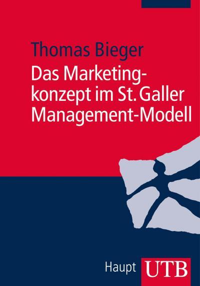 Das Marketingkonzept im St. Galler Managementmodell - Stuttgart UTB Gmbh - Taschenbuch, Deutsch, Thomas Bieger, ,