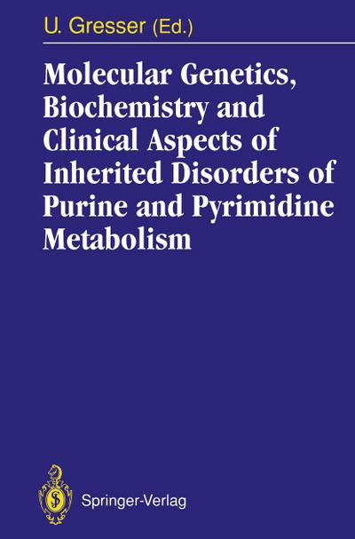 Molecular Genetics, Biochemistry and Clinical Aspects of Inherited Disorders of Purine and Pyrimidine Metabolism
