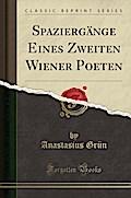 Spaziergänge Eines Zweiten Wiener Poeten (Classic Reprint)