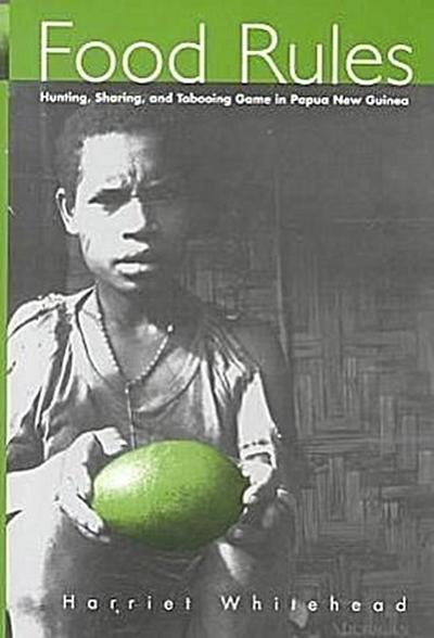 Food Rules: Hunting, Sharing, and Tabooing Game in Papua New Guinea