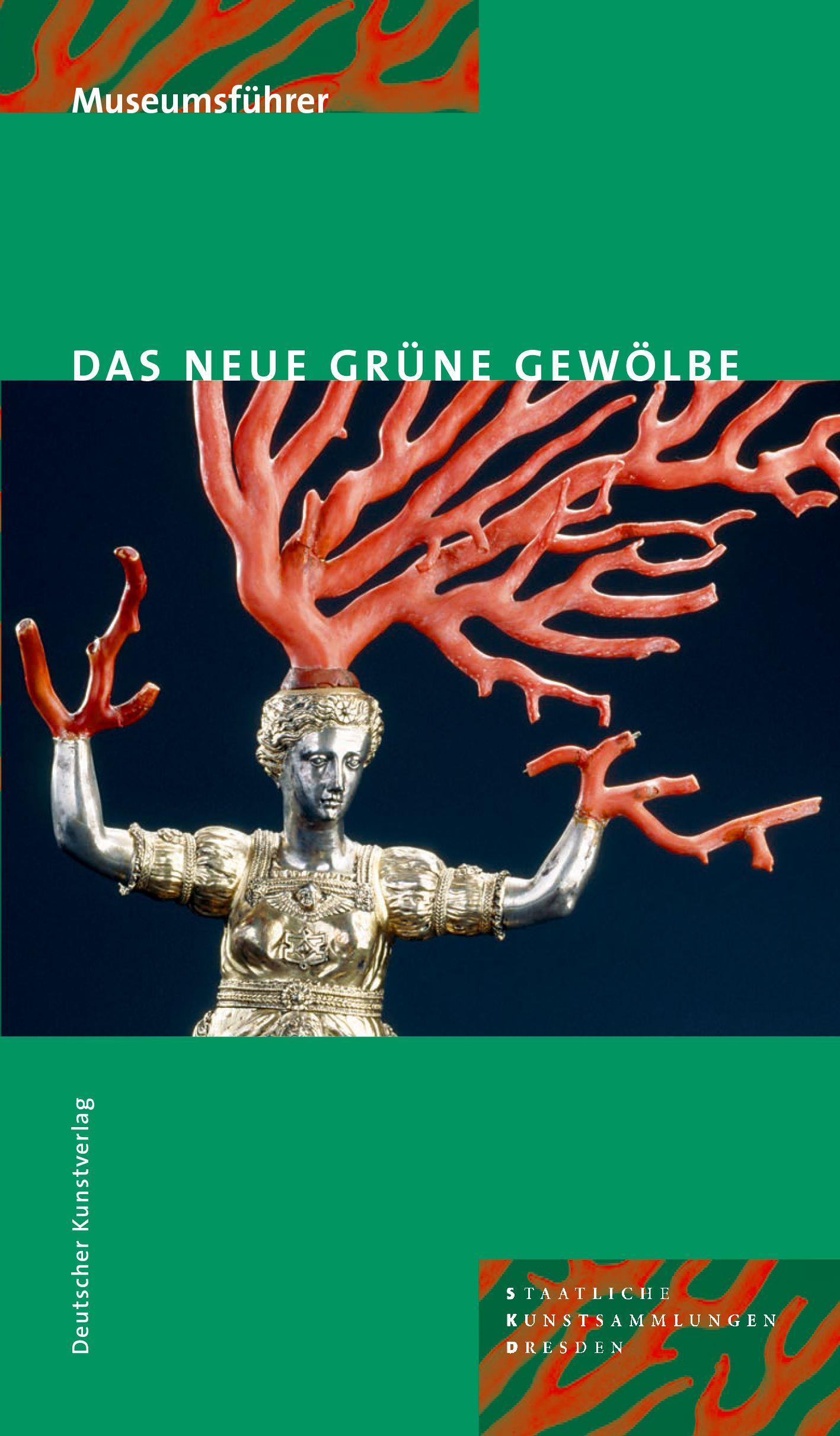 Das Neue Grüne Gewölbe. Museumsführer Jutta Kappel